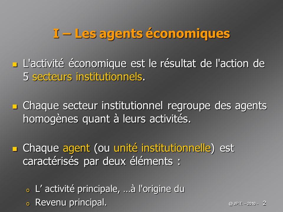 @ JP.T. – 2010 - 2 I – Les agents économiques L'activité économique est le résultat de l'action de 5 secteurs institutionnels. L'activité économique e