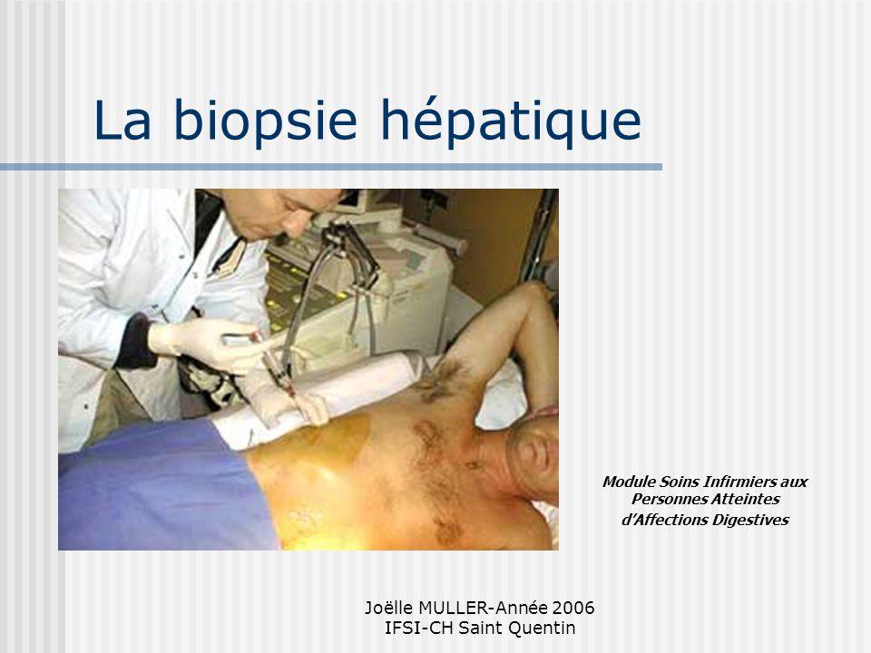 Joëlle MULLER-Année 2006 IFSI-CH Saint Quentin La biopsie hépatique Module Soins Infirmiers aux Personnes Atteintes dAffections Digestives