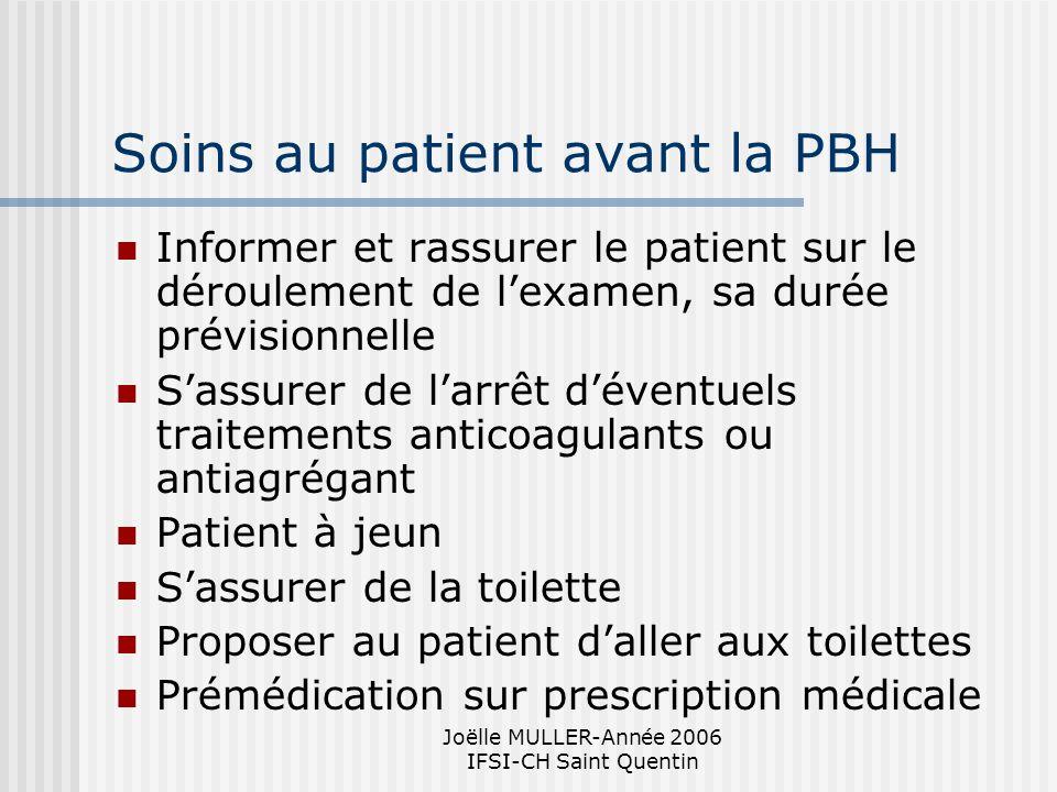 Joëlle MULLER-Année 2006 IFSI-CH Saint Quentin Soins au patient avant la PBH Informer et rassurer le patient sur le déroulement de lexamen, sa durée p