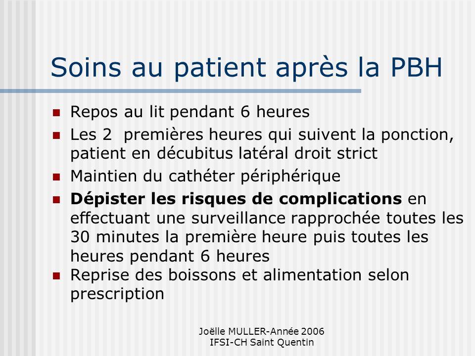 Joëlle MULLER-Année 2006 IFSI-CH Saint Quentin Soins au patient après la PBH Repos au lit pendant 6 heures Les 2 premières heures qui suivent la ponct