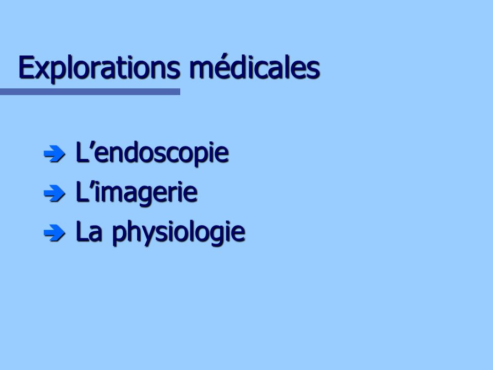 Explorations médicales Lendoscopie Lendoscopie Limagerie Limagerie La physiologie La physiologie