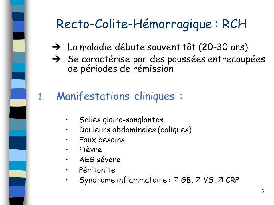 2 Recto-Colite-Hémorragique : RCH La maladie débute souvent tôt (20-30 ans) Se caractérise par des poussées entrecoupées de périodes de rémission 1. M