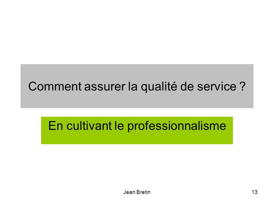 Jean Bretin13 Comment assurer la qualité de service ? En cultivant le professionnalisme