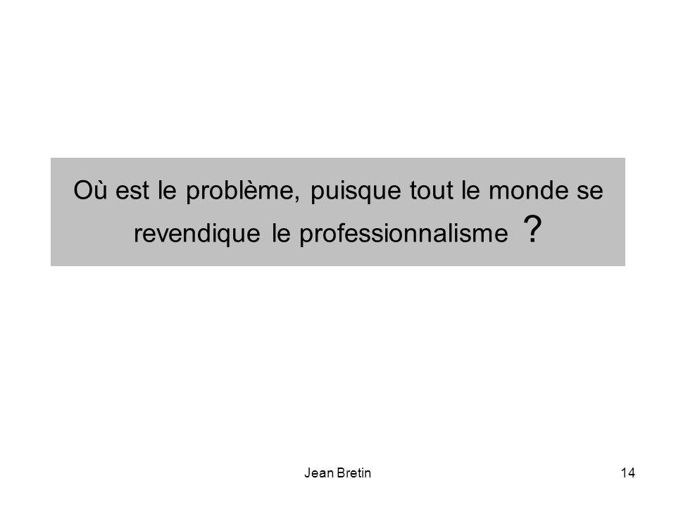 Jean Bretin14 Où est le problème, puisque tout le monde se revendique le professionnalisme ?