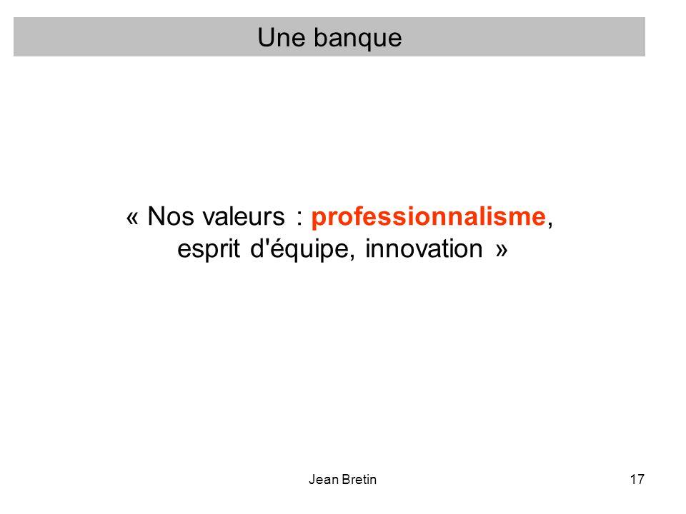 Jean Bretin17 « Nos valeurs : professionnalisme, esprit d équipe, innovation » Une banque