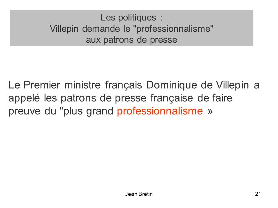 Jean Bretin21 Le Premier ministre français Dominique de Villepin a appelé les patrons de presse française de faire preuve du plus grand professionnalisme » Les politiques : Villepin demande le professionnalisme aux patrons de presse