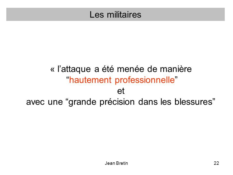Jean Bretin22 « lattaque a été menée de manière hautement professionnelle et avec une grande précision dans les blessures Les militaires