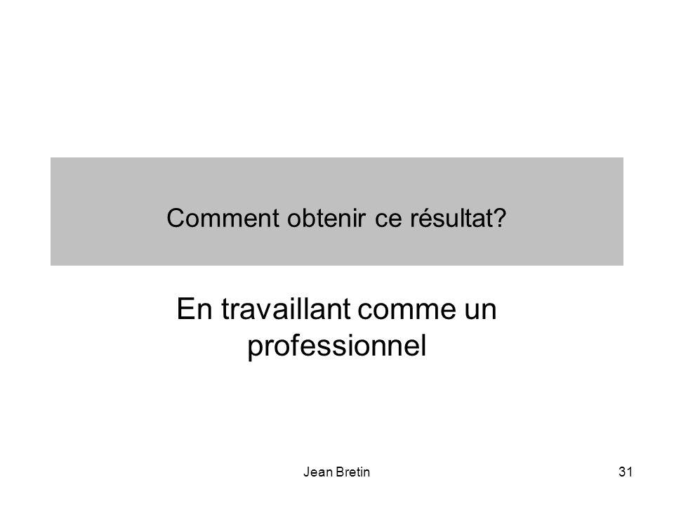 Jean Bretin31 Comment obtenir ce résultat? En travaillant comme un professionnel