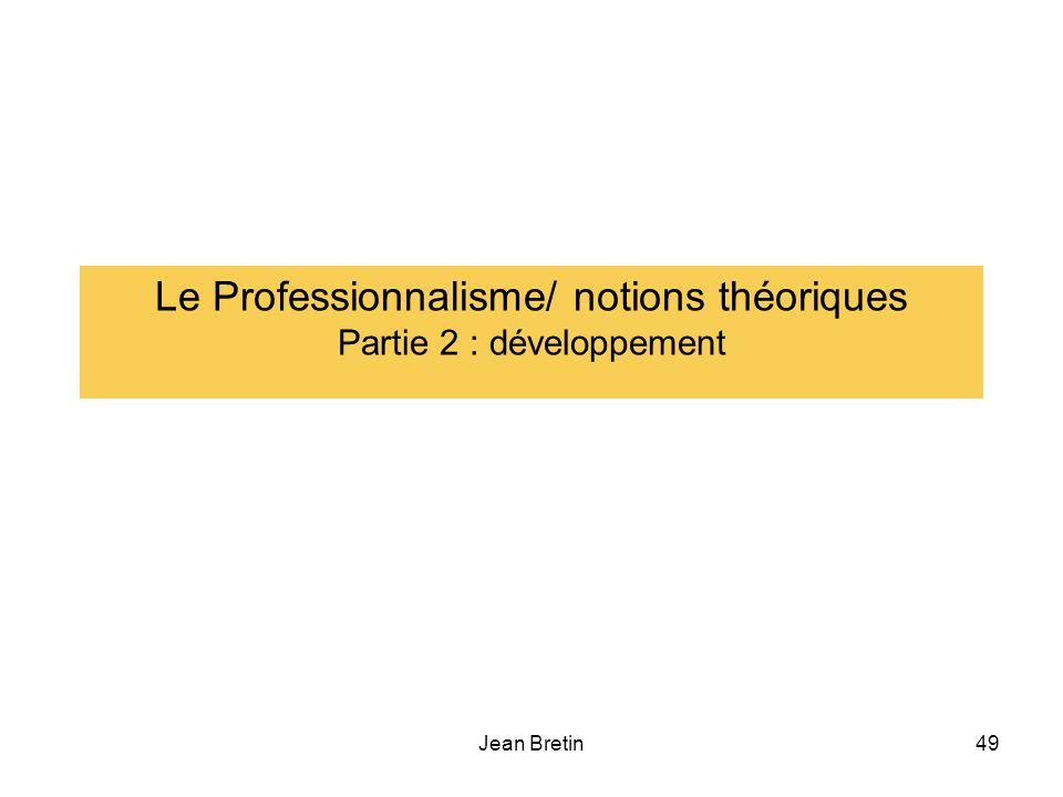 Jean Bretin49 Le Professionnalisme/ notions théoriques Partie 2 : développement