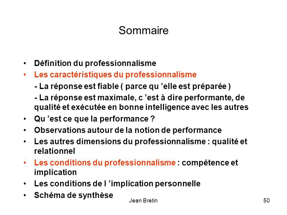 Jean Bretin50 Sommaire Définition du professionnalisme Les caractéristiques du professionnalisme - La réponse est fiable ( parce qu elle est préparée ) - La réponse est maximale, c est à dire performante, de qualité et exécutée en bonne intelligence avec les autres Qu est ce que la performance .