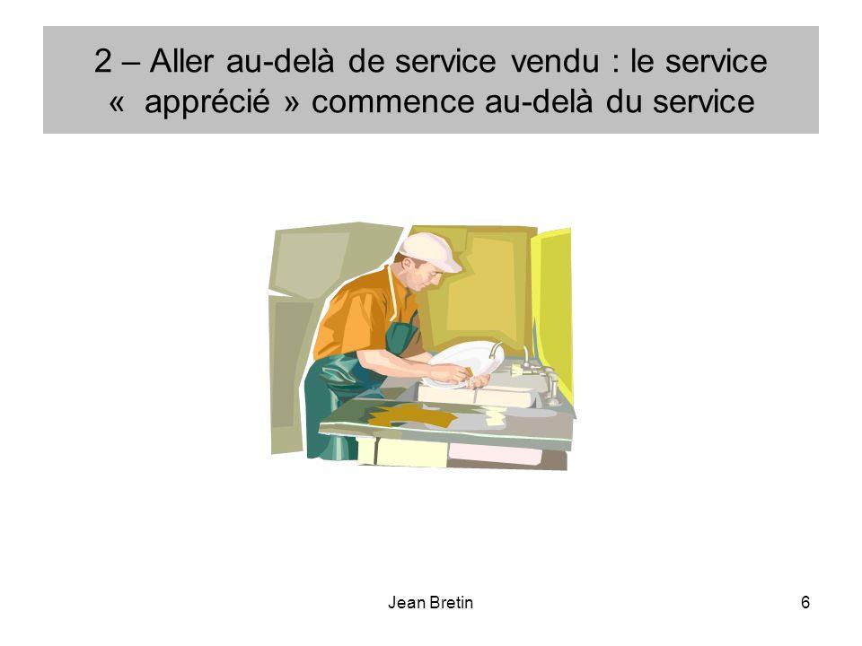 Jean Bretin6 2 – Aller au-delà de service vendu : le service « apprécié » commence au-delà du service