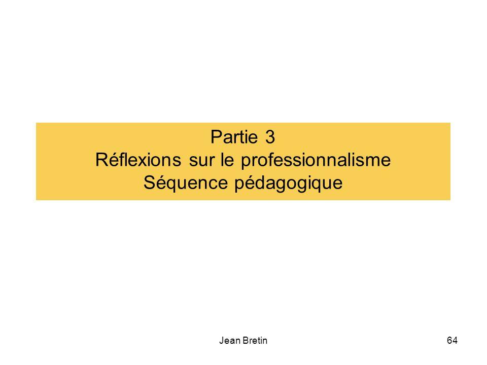 Jean Bretin64 Partie 3 Réflexions sur le professionnalisme Séquence pédagogique