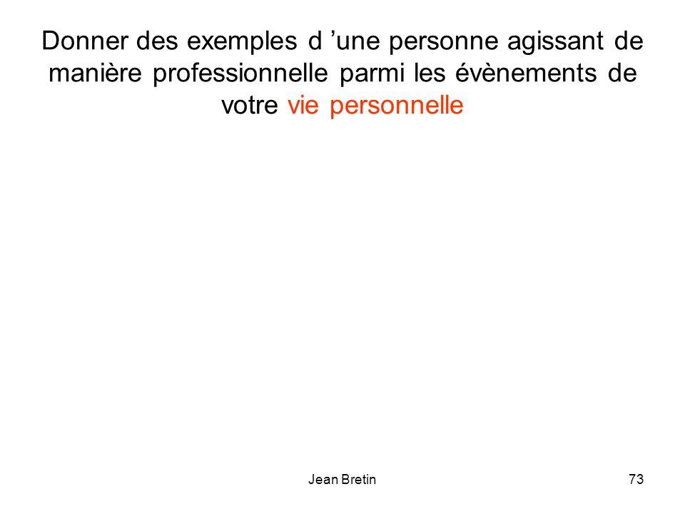 Jean Bretin73 Donner des exemples d une personne agissant de manière professionnelle parmi les évènements de votre vie personnelle
