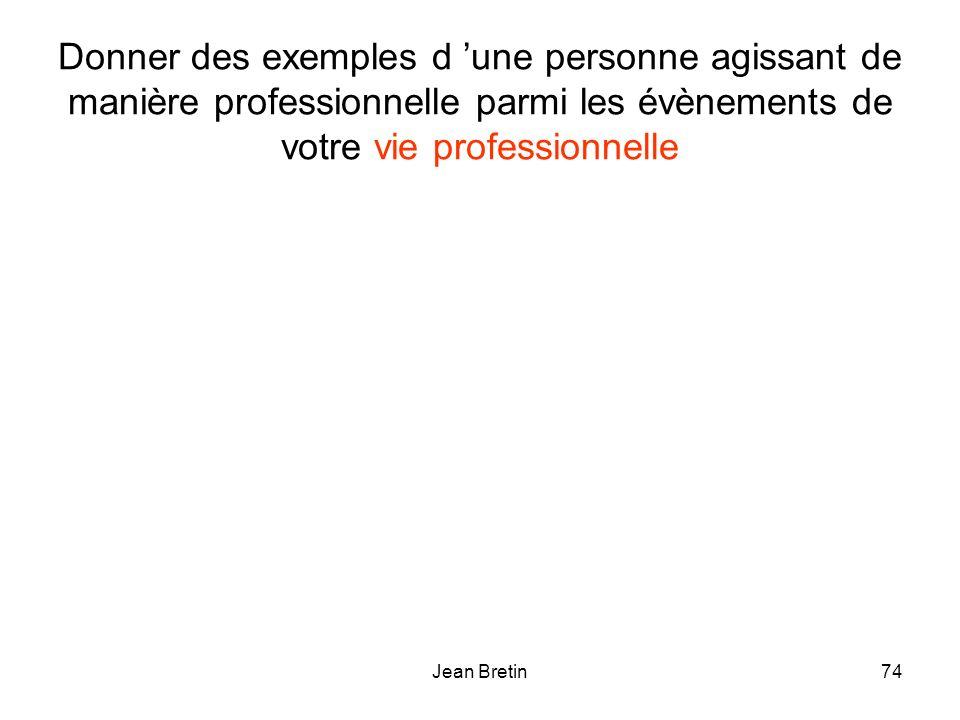 Jean Bretin74 Donner des exemples d une personne agissant de manière professionnelle parmi les évènements de votre vie professionnelle