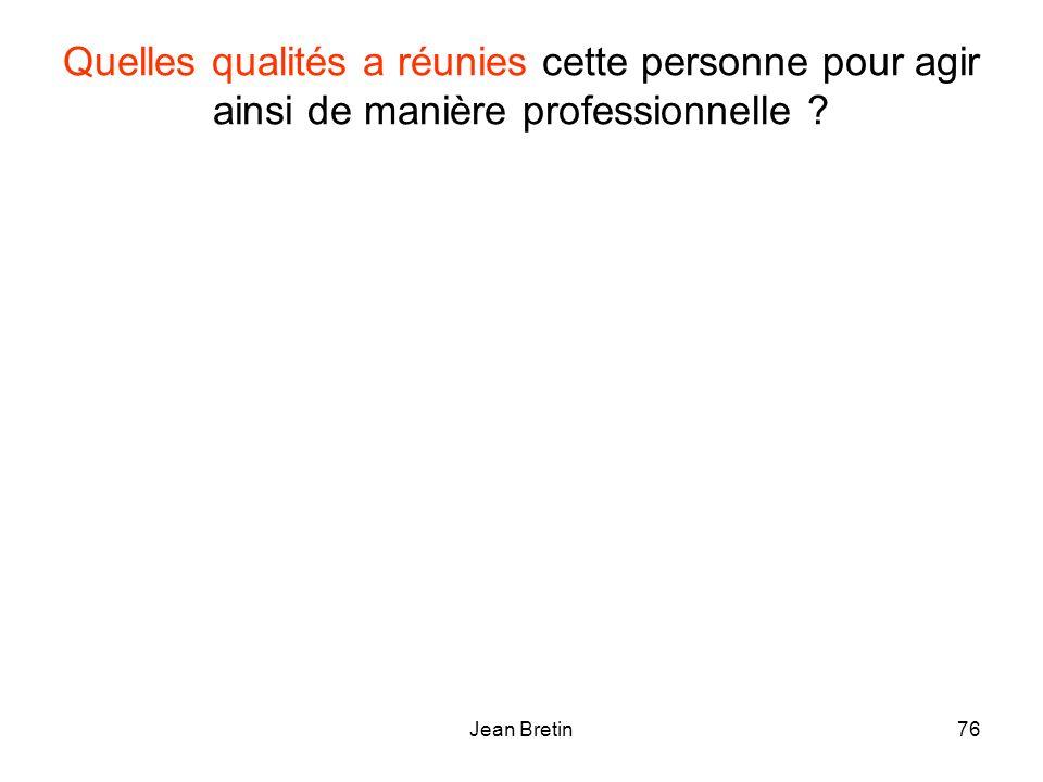 Jean Bretin76 Quelles qualités a réunies cette personne pour agir ainsi de manière professionnelle ?