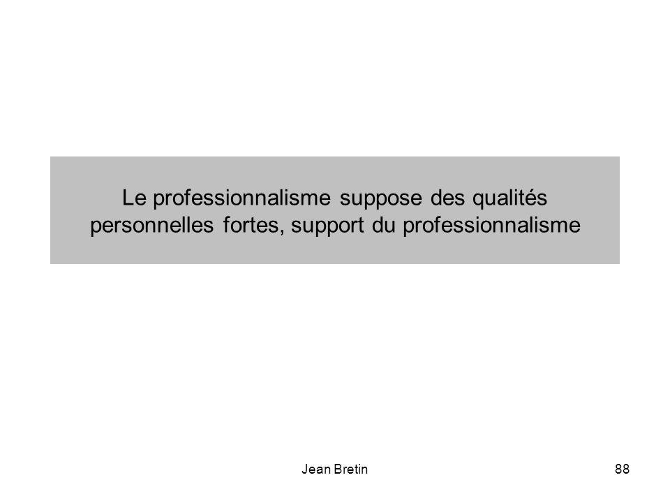 Jean Bretin88 Le professionnalisme suppose des qualités personnelles fortes, support du professionnalisme