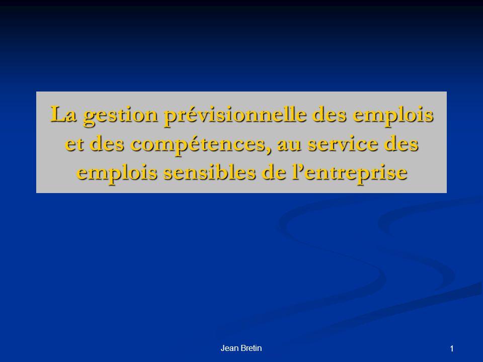 Jean Bretin 1 La gestion prévisionnelle des emplois et des compétences, au service des emplois sensibles de lentreprise
