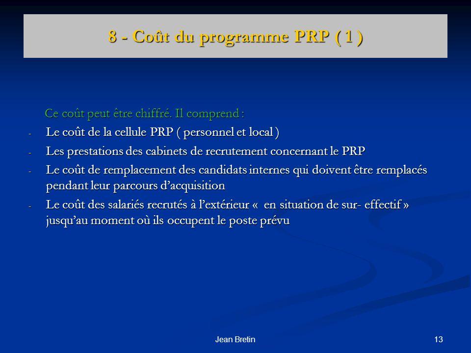 13Jean Bretin 8 - Coût du programme PRP ( 1 ) Ce coût peut être chiffré. Il comprend : Ce coût peut être chiffré. Il comprend : - Le coût de la cellul