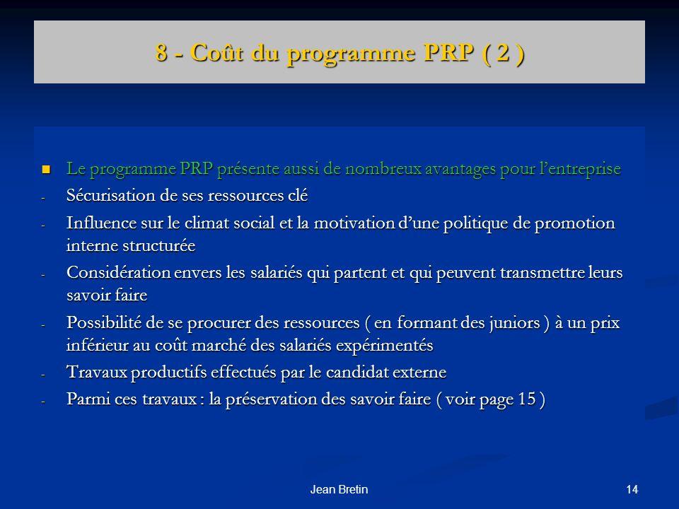 14Jean Bretin 8 - Coût du programme PRP ( 2 ) Le programme PRP présente aussi de nombreux avantages pour lentreprise Le programme PRP présente aussi d