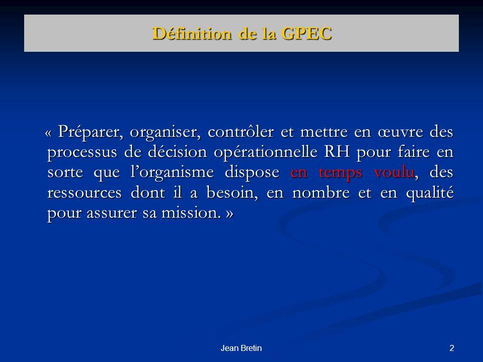 2Jean Bretin Définition de la GPEC « Préparer, organiser, contrôler et mettre en œuvre des processus de décision opérationnelle RH pour faire en sorte