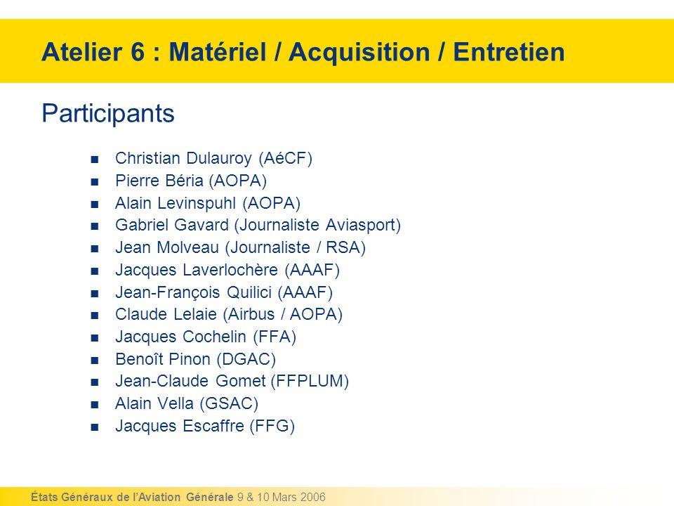 États Généraux de lAviation Générale 9 & 10 Mars 2006 Participants Christian Dulauroy (AéCF) Pierre Béria (AOPA) Alain Levinspuhl (AOPA) Gabriel Gavar