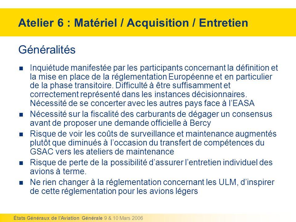 États Généraux de lAviation Générale 9 & 10 Mars 2006 Généralités Inquiétude manifestée par les participants concernant la définition et la mise en pl