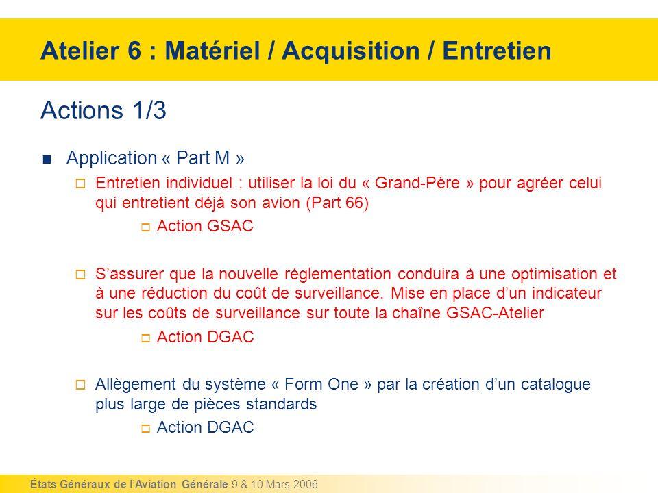 États Généraux de lAviation Générale 9 & 10 Mars 2006 Actions 1/3 Application « Part M » Entretien individuel : utiliser la loi du « Grand-Père » pour