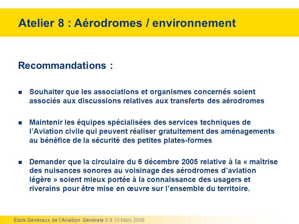 États Généraux de lAviation Générale 9 & 10 Mars 2006 Recommandations : Souhaiter que les associations et organismes concernés soient associés aux dis
