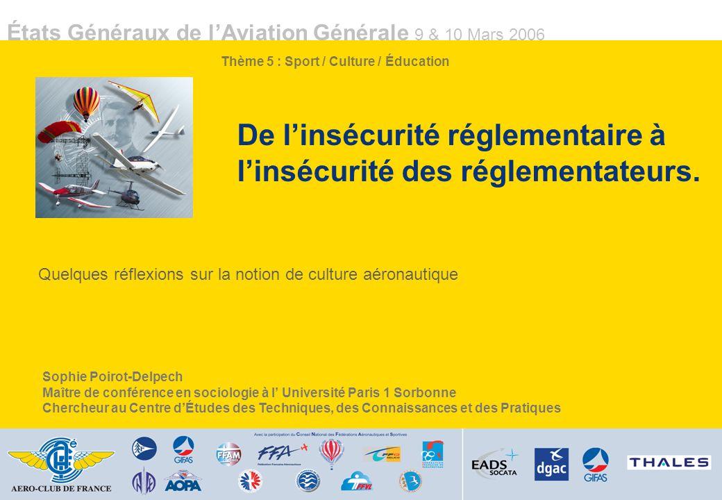 États Généraux de lAviation Générale 9 & 10 Mars 2006 De linsécurité réglementaire à linsécurité des réglementateurs.