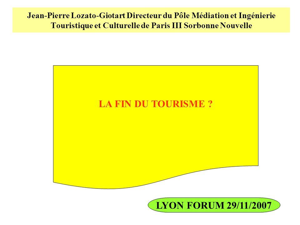 Jean-Pierre Lozato-Giotart Directeur du Pôle Médiation et Ingénierie Touristique et Culturelle de Paris III Sorbonne Nouvelle LA FIN DU TOURISME ? LYO