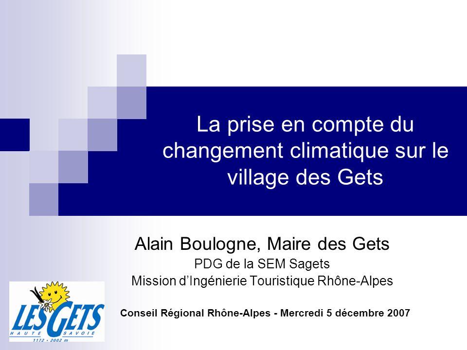 La prise en compte du changement climatique sur le village des Gets Alain Boulogne, Maire des Gets PDG de la SEM Sagets Mission dIngénierie Touristiqu
