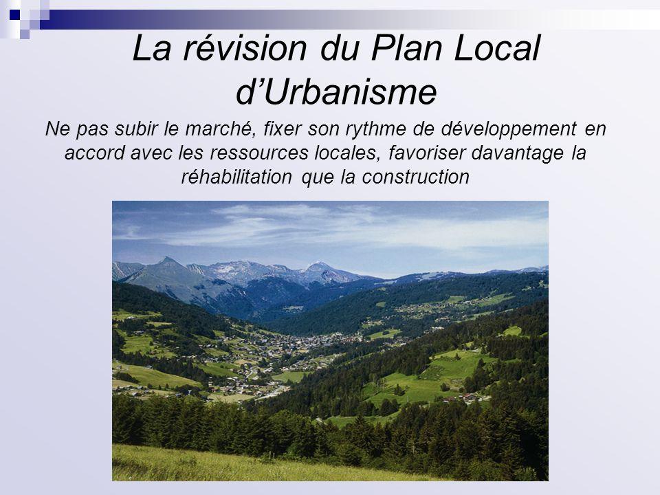 La révision du Plan Local dUrbanisme Ne pas subir le marché, fixer son rythme de développement en accord avec les ressources locales, favoriser davant
