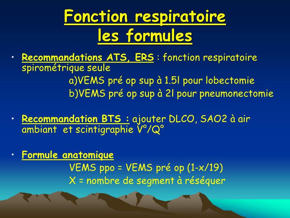 Fonction respiratoire les formules Recommandations ATS, ERS : fonction respiratoire spirométrique seule a)VEMS pré op sup à 1.5l pour lobectomie b)VEM