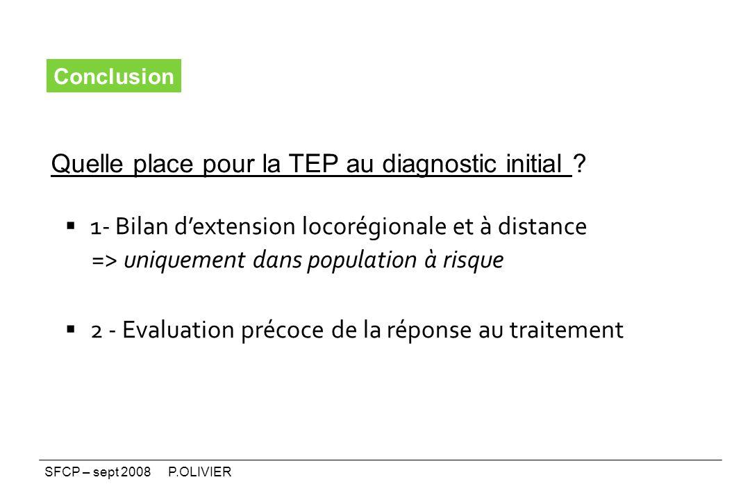1- Bilan dextension locorégionale et à distance => uniquement dans population à risque 2 - Evaluation précoce de la réponse au traitement Conclusion Q