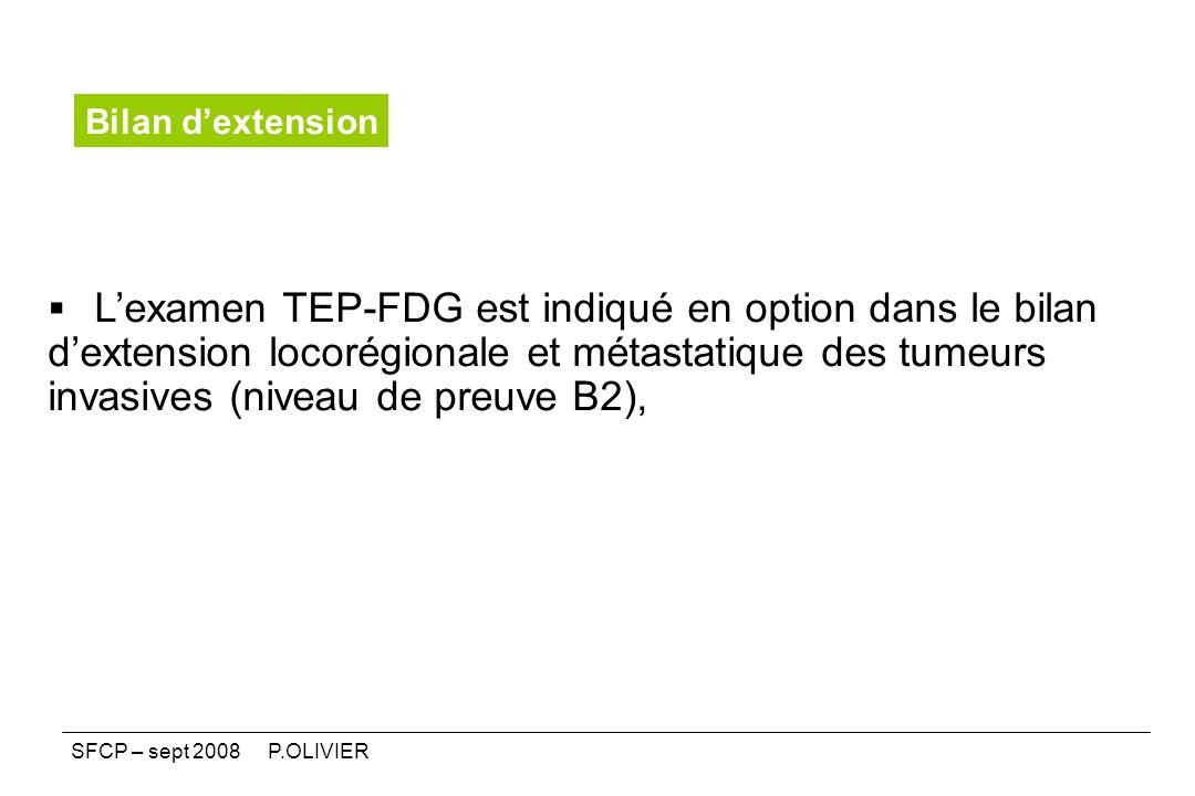 Lexamen TEP-FDG est indiqué en option dans le bilan dextension locorégionale et métastatique des tumeurs invasives (niveau de preuve B2), Bilan dexten