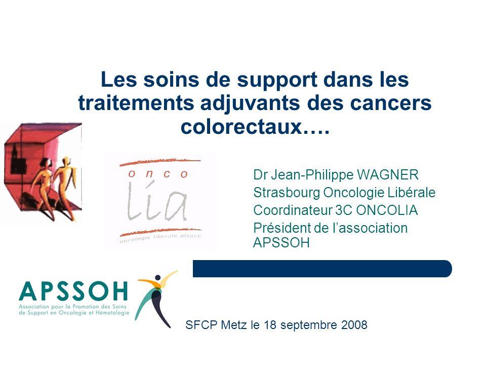 Les soins de support dans les traitements adjuvants des cancers colorectaux…. Dr Jean-Philippe WAGNER Strasbourg Oncologie Libérale Coordinateur 3C ON