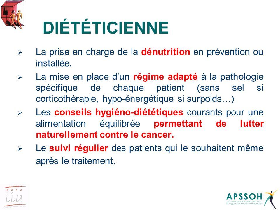 DIÉTÉTICIENNE La prise en charge de la dénutrition en prévention ou installée. La mise en place dun régime adapté à la pathologie spécifique de chaque