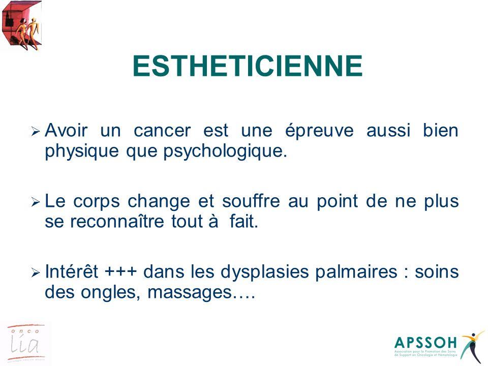 ESTHETICIENNE Avoir un cancer est une épreuve aussi bien physique que psychologique. Le corps change et souffre au point de ne plus se reconnaître tou