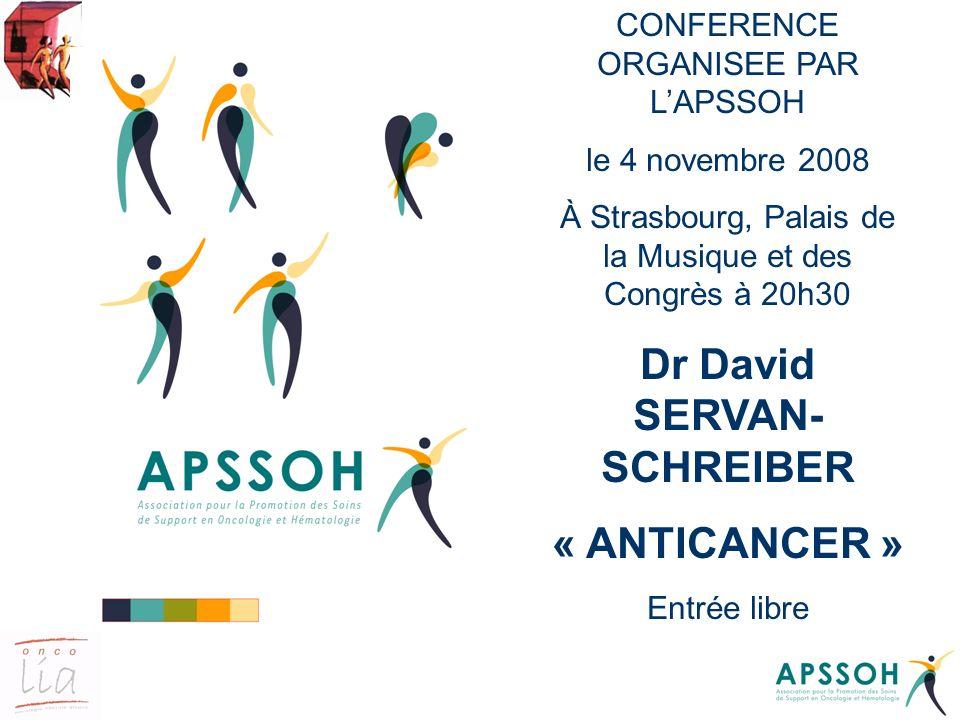 CONFERENCE ORGANISEE PAR LAPSSOH le 4 novembre 2008 À Strasbourg, Palais de la Musique et des Congrès à 20h30 Dr David SERVAN- SCHREIBER « ANTICANCER