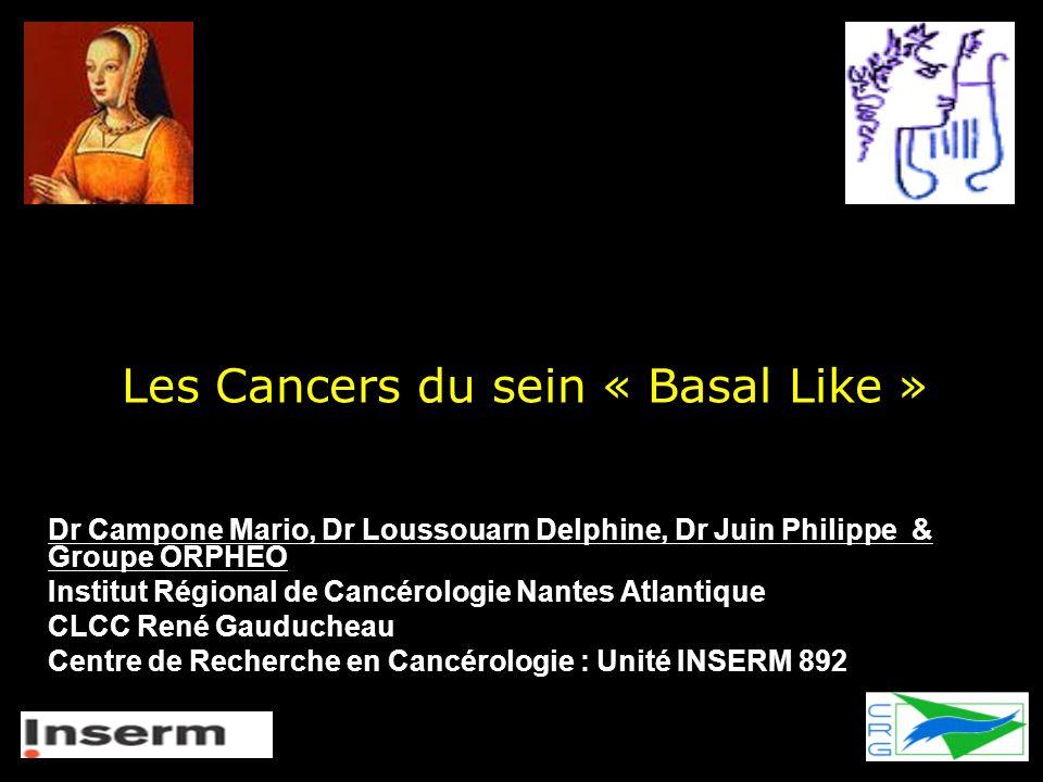 Les Cancers du sein « Basal Like » Dr Campone Mario, Dr Loussouarn Delphine, Dr Juin Philippe & Groupe ORPHEO Institut Régional de Cancérologie Nantes