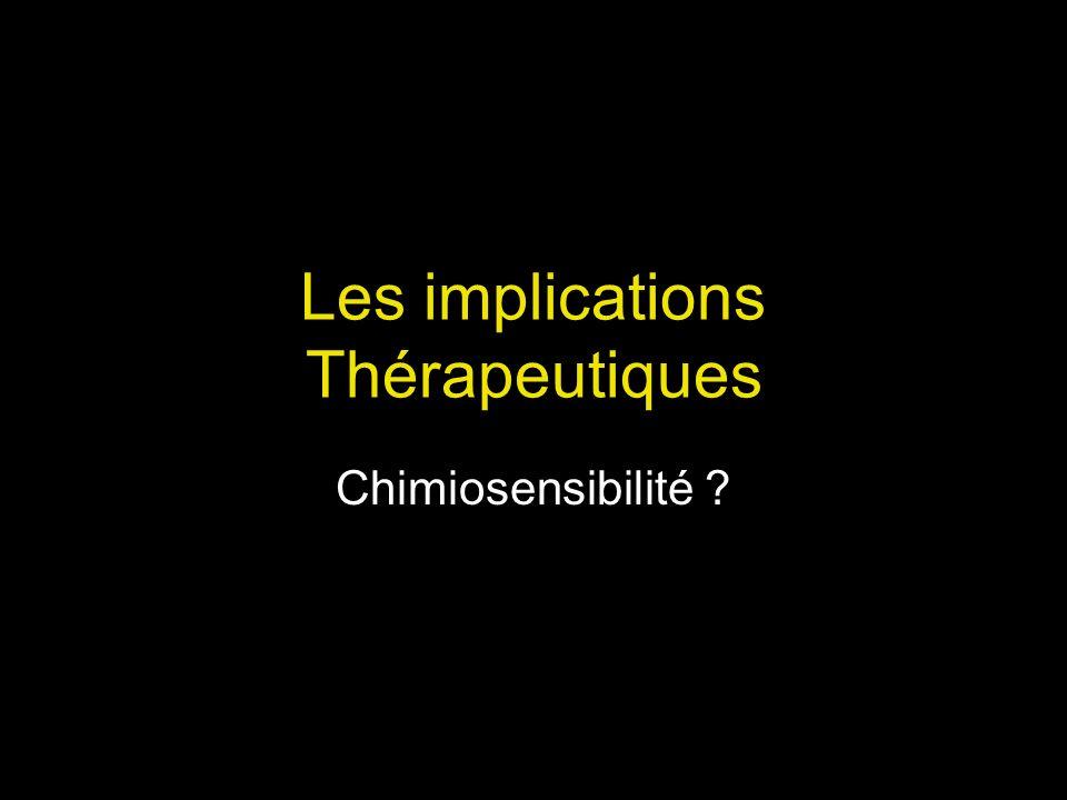 Les implications Thérapeutiques Chimiosensibilité ?