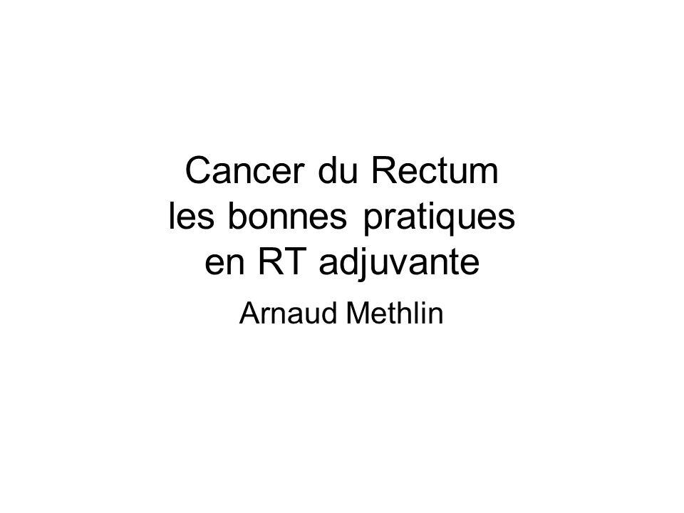 Cancer du Rectum les bonnes pratiques en RT adjuvante Arnaud Methlin