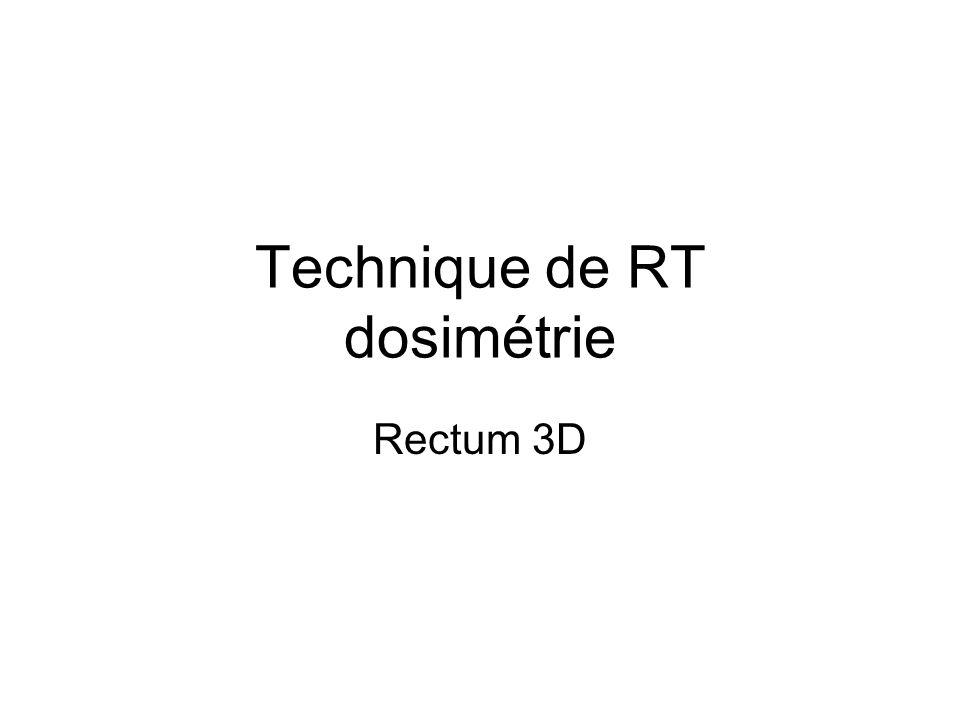 Technique de RT dosimétrie Rectum 3D