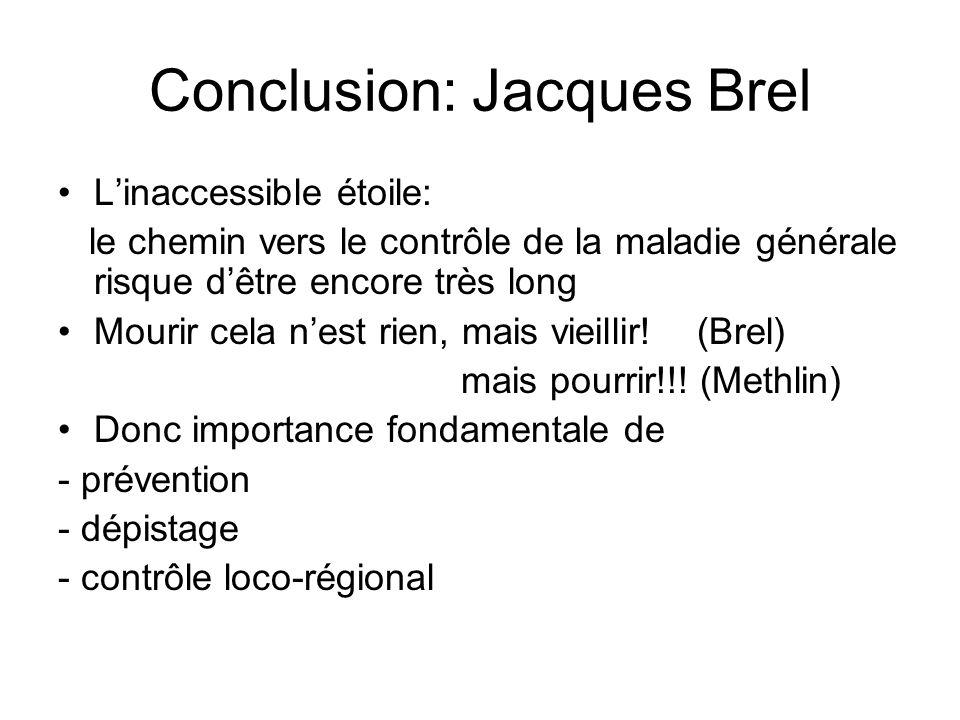 Conclusion: Jacques Brel Linaccessible étoile: le chemin vers le contrôle de la maladie générale risque dêtre encore très long Mourir cela nest rien, mais vieillir.