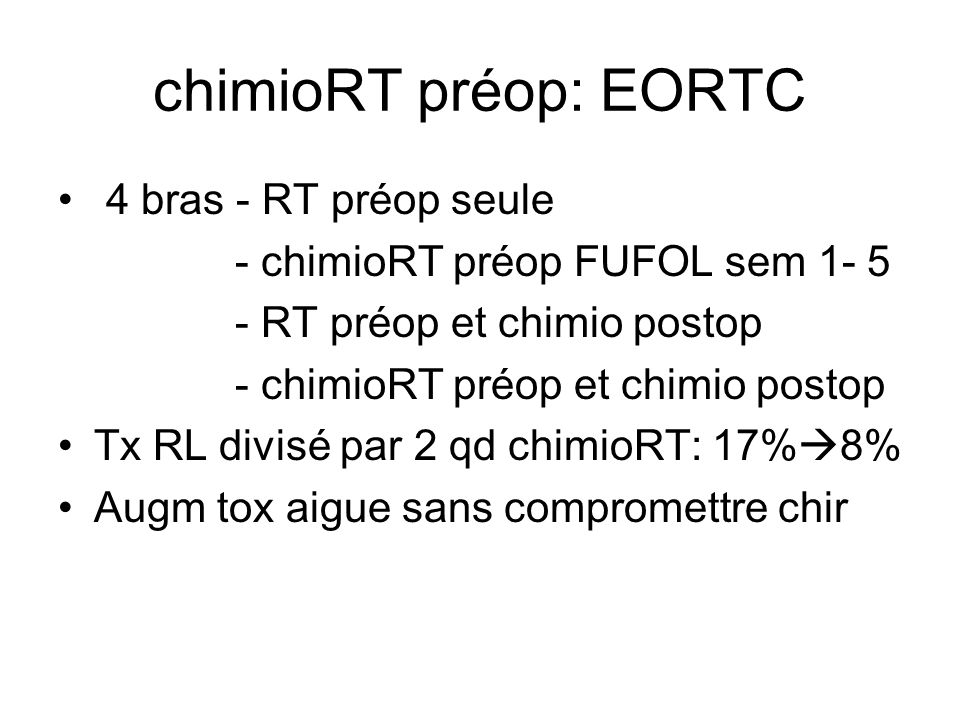 chimioRT préop: FFCD RT pré-op vs chimio-RT pré-op Ts les patients reçoivent chimio post-op Tx RL diminue de moitié quand chimio-RT