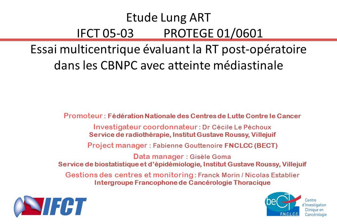 Etude Lung ART IFCT 05-03PROTEGE 01/0601 Essai multicentrique évaluant la RT post-opératoire dans les CBNPC avec atteinte médiastinale Promoteur : Féd
