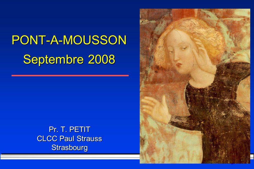 PONT-A-MOUSSON Septembre 2008 Pr. T. PETIT CLCC Paul Strauss Strasbourg