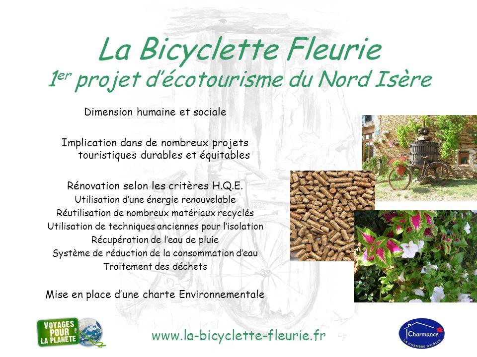 www.la-bicyclette-fleurie.fr La Bicyclette Fleurie 1 er projet décotourisme du Nord Isère Dimension humaine et sociale Implication dans de nombreux projets touristiques durables et équitables Rénovation selon les critères H.Q.E.