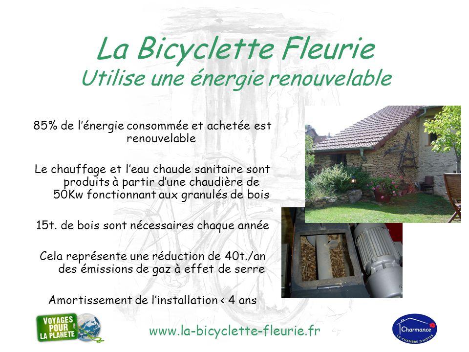 www.la-bicyclette-fleurie.fr La Bicyclette Fleurie Utilise une énergie renouvelable 85% de lénergie consommée et achetée est renouvelable Le chauffage et leau chaude sanitaire sont produits à partir dune chaudière de 50Kw fonctionnant aux granulés de bois 15t.