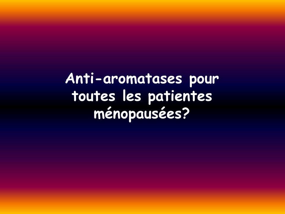 Anti-aromatases pour toutes les patientes ménopausées?